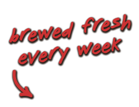 brewed fresh every week